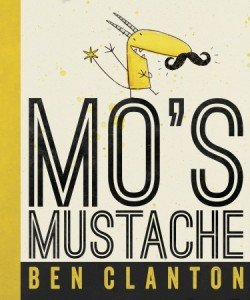 Mo's Mustache by Ben Clanton – Picture Book Review