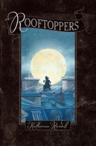 Rooftoppers is by Katherine Rundell with illustrations by Terry Fan and published by Simon & Schuster Books for Young Readers.