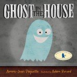 Ghost in The House by Ammi-Joan Paquette with illustrations by Adam Record