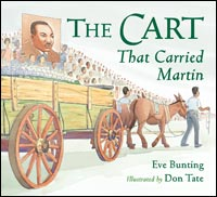 The Cart That Carried Martin by Eve Bunting with illustrations by Don Tate