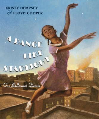 A Dance Like Starlight: One Ballerina's Dream by Kristy Dempsey
