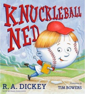 Knuckleball Ned by R.A. Dickey with Michael Karounos & illustrated by Tim Bowers